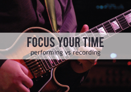 Focus Your Time: Performing vs. Recording