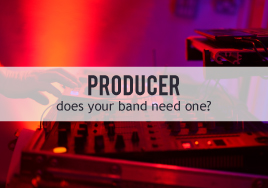 Music Producers: Does Your Band Need One
