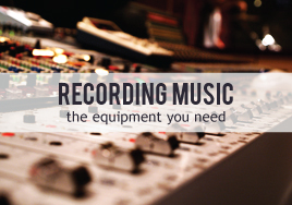 Recording Music: Essential Equipment for a Home Studio