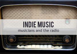 Indie Music: Musicians and the Radio