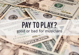 Pay to Play: Good or Bad for Musicians?