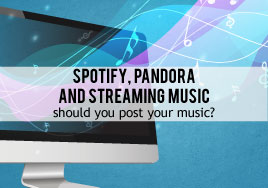 Spotify, Pandora and Streaming Music: Should You Post Your Music?