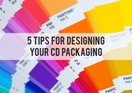 Five Tips for Designing Your CD Packaging