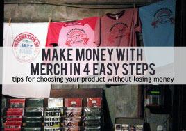 Make Money with Merch In Four Easy Steps--Tips for Choosing Your Product Without Losing Money