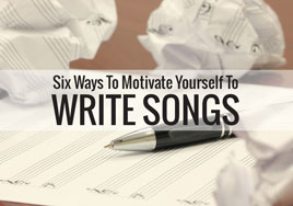 Six Ways To Motivate Yourself To Write Songs