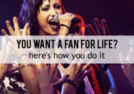 You Want a Fan For Life? - Gaining Life-Long Fans