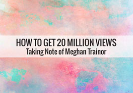 How To Get 20 Million Views: Taking Note of Meghan Trainor