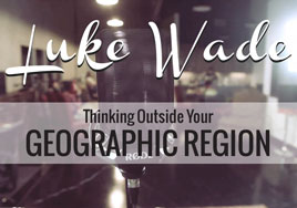 Thinking Outside Your Geographic Region | Luke Wade's Webcast
