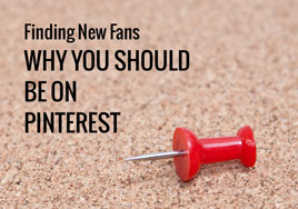 Finding New Fans: Why You Should Be On Pinterest